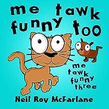 Me Tawk Funny Too (Me Tawk Funny: Book Three) (English Edition)