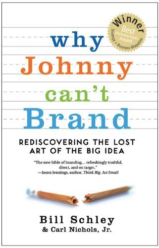 why-johnny-cant-brand-rediscovering-the-lost-art-of-the-big-idea-by-bill-schley-2010-05-28