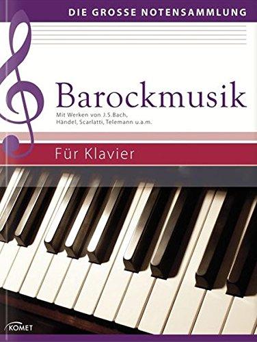 Barockmusik: Mit Werken von J.S. Bach, Händel, Scarlatti, Telemann u.a.m. - Für Klavier