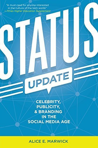 Status Update: Celebrity, Publicity, and Branding in the Social Media Age by Alice E. Marwick (2015-01-13)