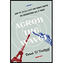 Across the Waves: How the United States and France Shaped the International Age of Radio