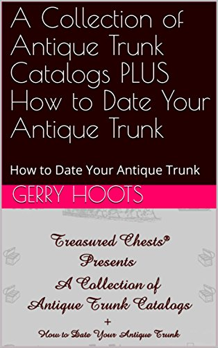 A Collection of Antique Trunk Catalogs PLUS How to Date Your Antique Trunk: How to Date Your Antique Trunk (English Edition)