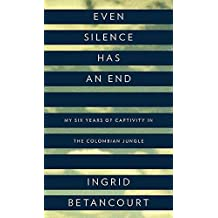 [Even Silence Has an End: My Six Years of Captivity in the Colombian Jungle] (By: Ingrid Betancourt) [published: September, 2010]