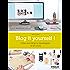 Blog it yourself !: Créer son blog, le développer, en vivre