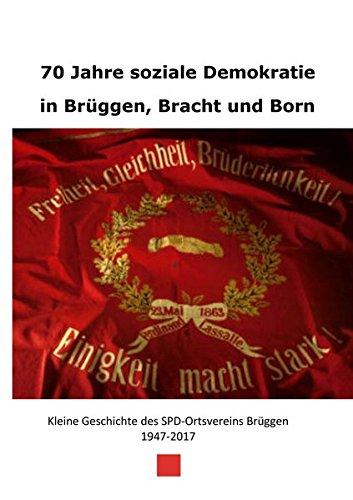70 Jahre soziale Demokratie in Brüggen, Bracht und Born: Kleine Geschichte des Ortsvereins Brüggen 1947-2017