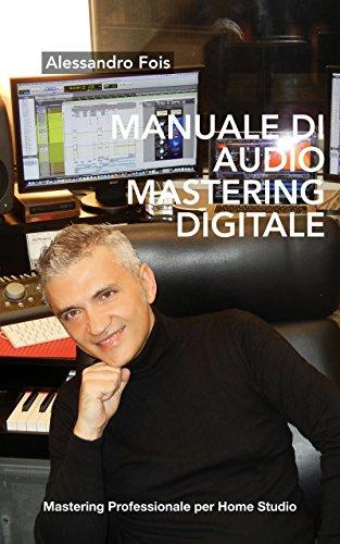 Manuale di Audio Mastering Digitale: Mastering Professionale per Home Studio (Audio engineering - Manuali Audio per il Fonico Vol. 4)