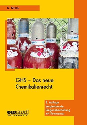 GHS - Das neue Chemikalienrecht: Vergleichende Gegenüberstellung mit Kommentar (incl. CD-ROM)