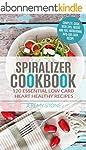 Spiralizer Cookbook: 120 Essential Lo...