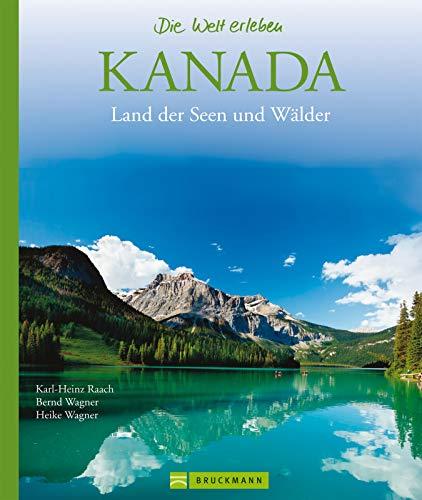 Kanada - Die Welt erleben: Faszinierender Reise Bildband: Zahlreiche fantastische Fotografien laden Sie ein in das Land der Seen und Wälder - Kanada: Erleben ... Ottawa, Neufundland, Halifax, Qu...