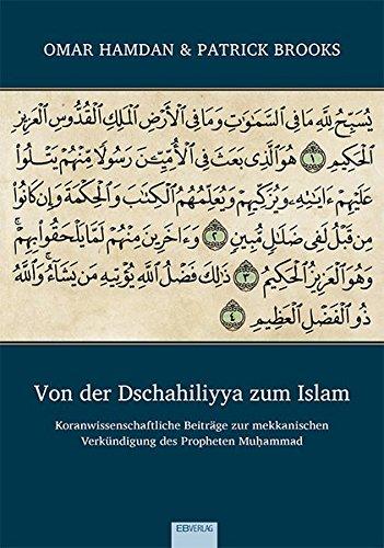 Von der Dschahiliyya zum Islam: Koranwissenschaftliche Beiträge zur mekkanischen Verkündigung des Propheten Muḥammad