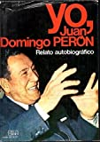 Yo, Juan Domingo Perón: Relato autobiográfico (Espejo del mundo. serie Hombres)