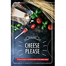 Cheese Please!: 30 Cheesy Recipes to Put Cheesy Grins on Your Family's Faces (English Edition)