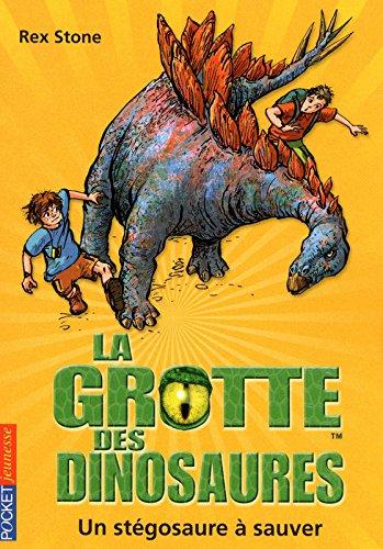 La grotte des dinosaures : Un stégosaure à sauver (07) par Rex STONE