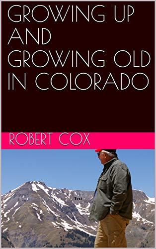 Como Descargar Libro Gratis GROWING UP AND GROWING OLD IN COLORADO De Epub A Mobi