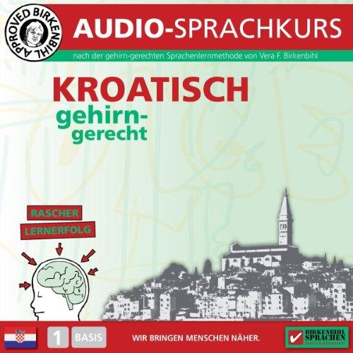 Kroatisch gehirn-gerecht: 1. Basis (Birkenbihl Sprachen)