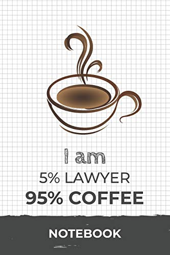 I am 5% Lawyer 95% Coffee Notebook: Funny Lawyer Coffee Journal with 110 Blank Lined Pages / Planner / Career / Co-Worker / Job Gift (6 x 9 inches in size)