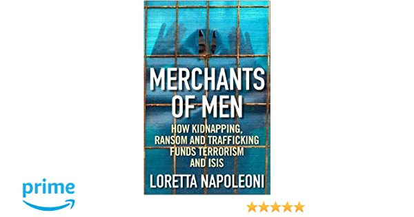 Merchants of Men: How Kidnapping, Ransom and Trafficking