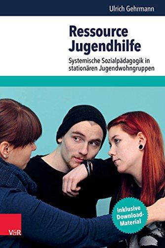 Ressource Jugendhilfe: Systemische Sozialpädagogik in stationären Jugendwohngruppen