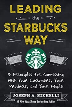 Leading the Starbucks Way: 5 Principles for Connecting with Your Customers, Your Products and Your People par [Michelli, Joseph]