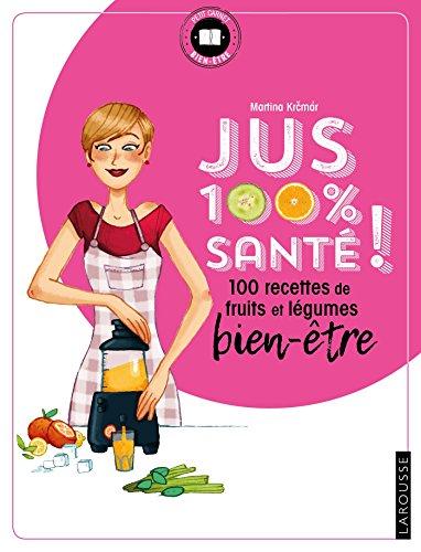 Jus 100 % santé ! : 100 recettes de fruits et légumes bien-être par Martina Krcmar