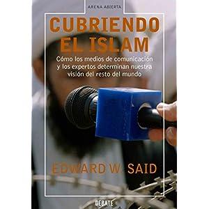 Cubriendo el islam: Cómo los medios de comunicación y los expertos determinan nuestra visión del resto del mundo
