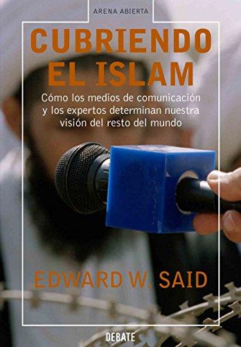 Cubriendo el islam: Cómo los medios de comunicación y los expertos determinan nuestra visión del resto del mundo (Spanish Edition)