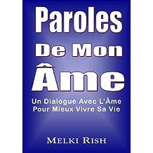 Paroles De Mon Âme : Un Dialogue Avec L'Âme Pour Mieux Vivre Sa Vie