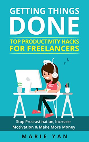 Getting Things Done: Top Productivity Hacks for Freelancers: Stop Procrastination, Increase Motivation, and Make More Money book cover