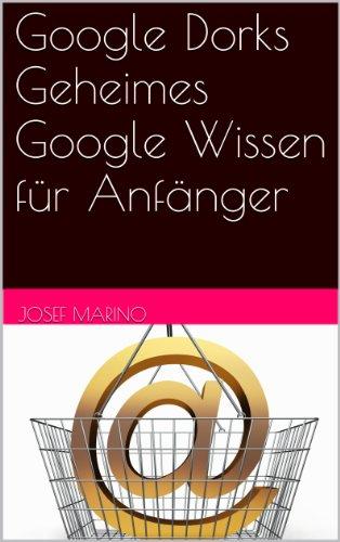 Google Dorks Geheimes Google Wissen für Anfänger (German