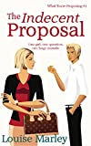 The Indecent Proposal (What You're Proposing Book 1) by Louise Marley