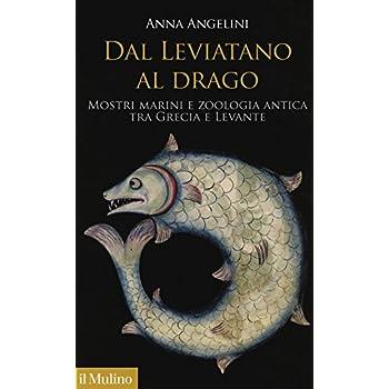 Dal Leviatano Al Drago. Mostri Marini E Zoologia Antica Tra Grecia E Levante
