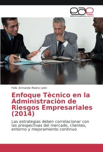Enfoque Tècnico en la Administraciòn de Riesgos Empresariales (2014): Las estrategias deben correlacionar con las prespectivas del mercado, clientes, entorno y mejoramiento continuo