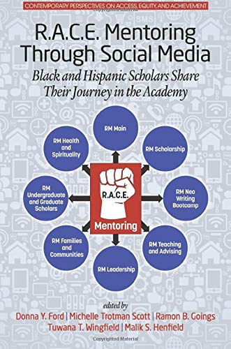 R.A.C.E. Mentoring Through Social Media: Black and Hispanic Scholars Share Their Journey in the Academy (Contemporary Perspectives on Access, Equity, and Achievement)