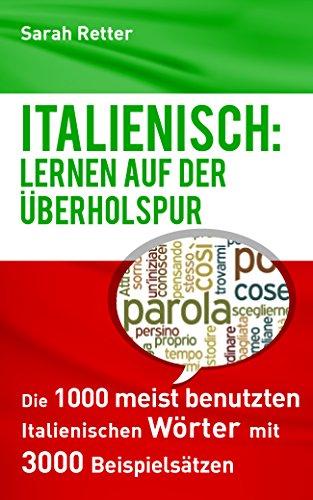ITALIENISCH: LERNEN AUF DER ÜBERHOLSPUR: Die 1000 meist benutzten italienischen Wörter mit 3000 Beispielsätzen. -