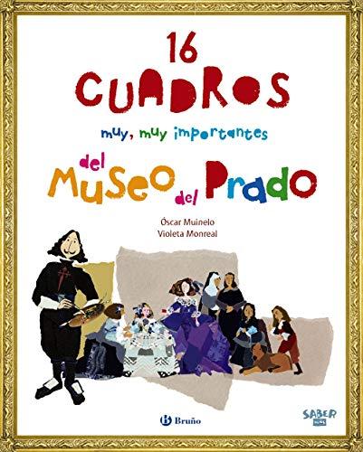 Saber más - 16 CUADROS muy, muy importantes del Museo del Prado (Castellano - A Partir De 8 Años - Álbumes - Saber Más) por Óscar Muinelo