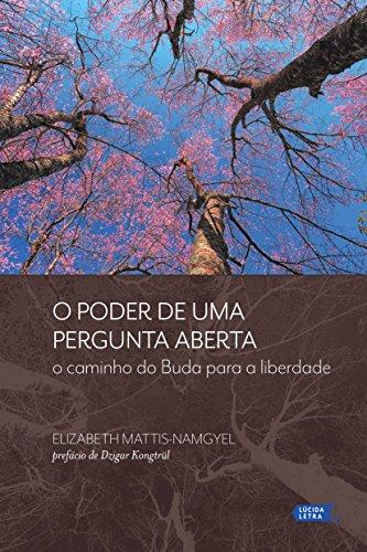 O poder de uma pergunta aberta: o caminho do Buda para a liberdade (Portuguese Edition) por Elizabeth Mattis-Namgyel