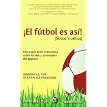 El Futbol Es Asi! (Soccernomics): Una Explicacion Economica Sobre los Mitos y Verdades del DePorte = Football Is So! (Soccernomics) (Futuros Clasicos) by Simon Kuper (2010-07-15)