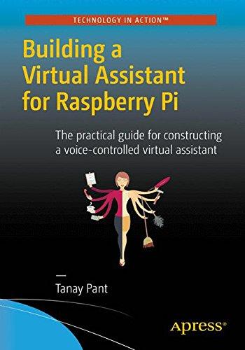 Preisvergleich Produktbild Building a Virtual Assistant for Raspberry Pi: The practical guide for constructing a voice-controlled virtual assistant
