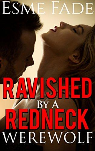 Ravished by a Redneck Werewolf: Taboo Paranormal BWWM Shifter Werewolf Alpha Male Menage Erotica