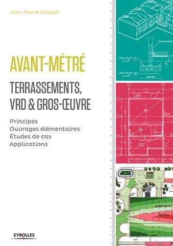 Avant-métré - Terrassements, VRD et gros-oeuvre: Principes. Ouvrages élémentaires. Etudes de cas. Applications. par Jean-Pierre Gousset