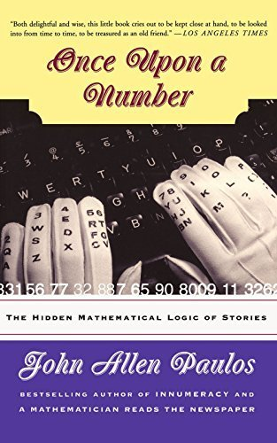 Once Upon A Number: The Hidden Mathematical Logic Of Stories by Paulos, John Allen (1999) Paperback