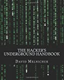 The Hacker's Underground Handbook: Learn What It Takes to Crack Even the Most Secure Systems: Volume 1