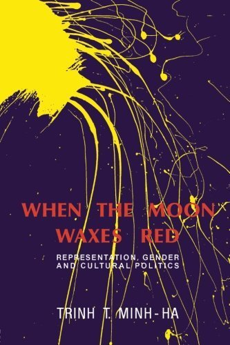 When the Moon Waxes Red: Representation, Gender and Cultural Politics by Trinh T. Minh-ha (1991-08-24)