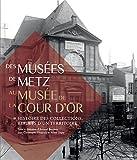 Des musées de Metz au musée de la cour d'or - Histoire des collections, reflets d'un territoire