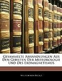 Gesammelte Abhandlungen Aus Den Gebieten Der Meteorologie Und Des Erdmagnetismus