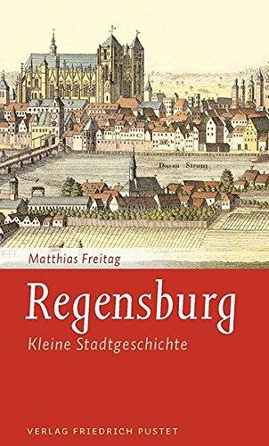 Regensburg: Kleine Stadtgeschichte (Kleine Stadtgeschichten)