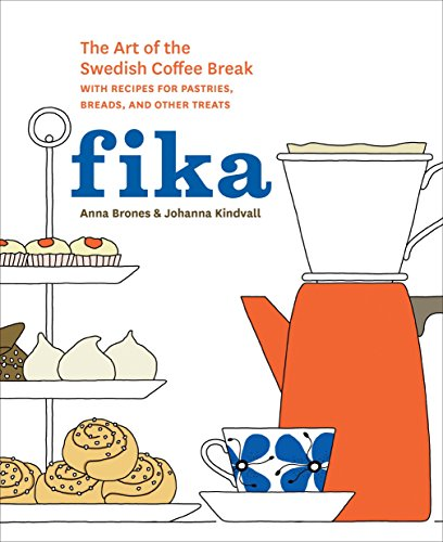 Fika: The Art of the Swedish Coffee Break, with Recipes for Pastries, Breads, and Other Treats por Anna Brones