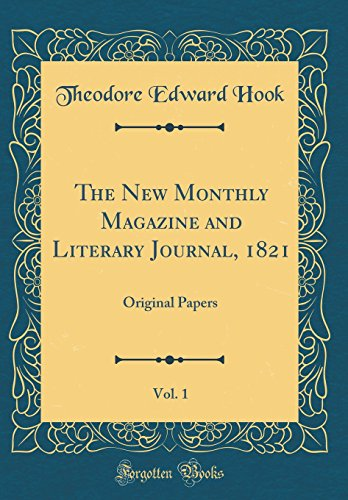 The New Monthly Magazine and Literary Journal, 1821, Vol. 1: Original Papers (Classic Reprint)