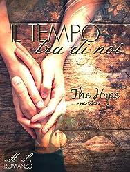 Il tempo tra di noi: (The Hope Series Vol.1 e Vol.2)