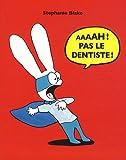 Aaaah ! Pas le dentiste ! | Blake, Stéphanie (1968-....). Auteur